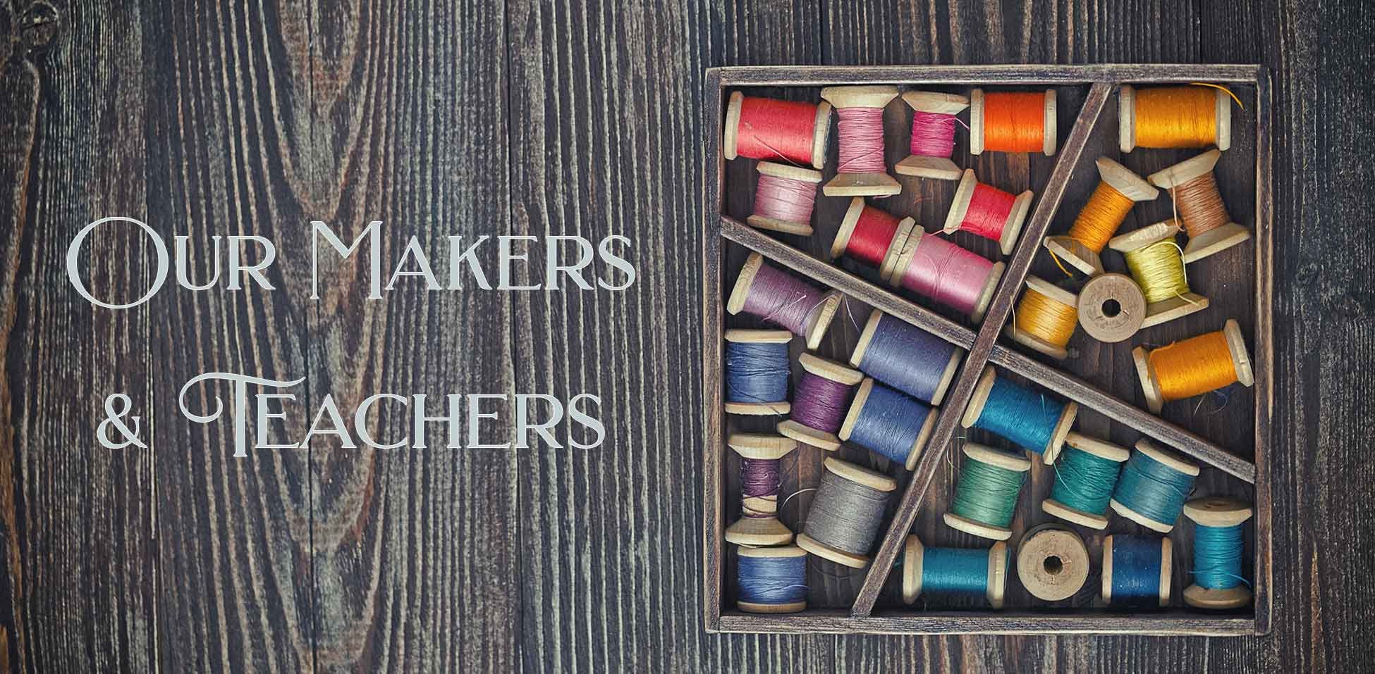 Page title 'Our Makers and Teachers' on wooden background with multiple spools of colored thread.
