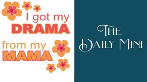 The Daily Mini announcement with I got my drama from my mama graphic.